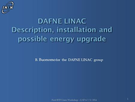 B. Buonomo for the DAFNE LINAC group First BTF Users Workshop – LNF 6-7/5/2014 1.