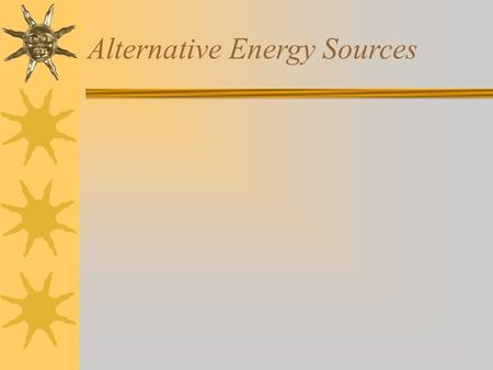 Alternative Energy Sources.  Solar  Wind  Hydropower  Tidal Power  Biomass  Geothermal.