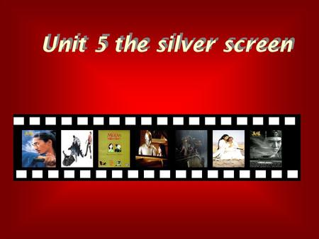 Unit 5 the silver screen. Warming up 1 5 Who is you favorite actor/actress? What do you think of him/her? 1 Do you like seeing films? If so, how often?