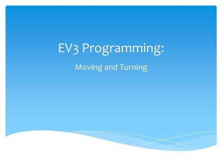 EV3 Programming: Moving and Turning CONFIDENTIAL © 2014 Cymer, LLC.