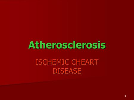 1 Atherosclerosis ISCHEMIC CHEART DISEASE. 2 Atherosclerosis ATHEROSCLEROSIS IS THE CHRONIC DISEASE WITH THE LIPID AND PROTEIN ABNORMAL METABOLISMS, WITH.