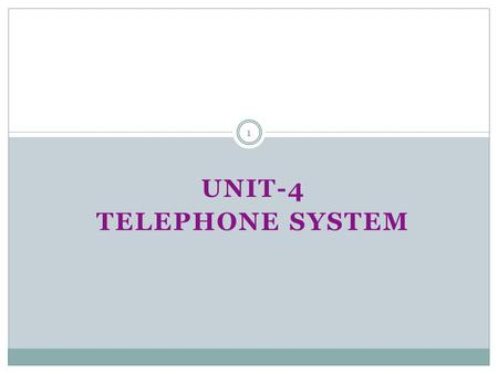 UNIT-4 TELEPHONE SYSTEM 1. What we cover 2 Telephony Telecommunications.