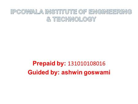 Prepaid by: 131010108016 Guided by: ashwin goswami.