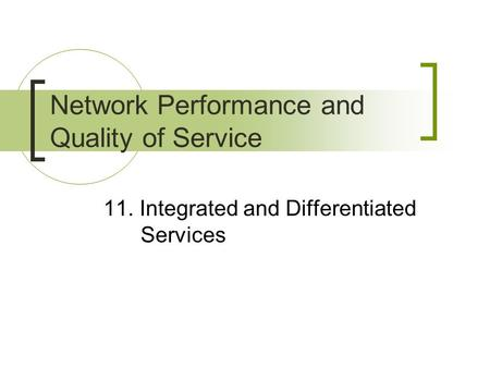 11. Integrated and Differentiated Services Network Performance and Quality of Service.