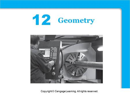 Copyright © Cengage Learning. All rights reserved. 12 Geometry.