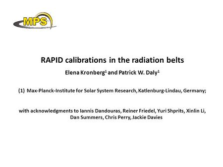 RAPID calibrations in the radiation belts Elena Kronberg 1 and Patrick W. Daly 1 (1)Max-Planck-Institute for Solar System Research, Katlenburg-Lindau,