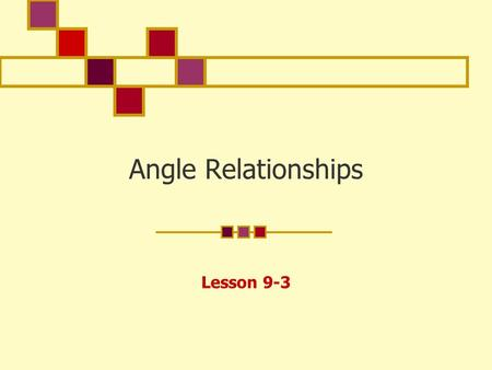 Angle Relationships Lesson 9-3. Angle Relationships Vertical angles are the opposite angles formed by intersecting lines. Vertical angles are congruent.