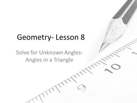 Geometry- Lesson 8 Solve for Unknown Angles- Angles in a Triangle.