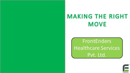 FrontEnders Healthcare Services Pvt. Ltd.. Motivated Go beyond the call of duty to get a job done well Ethical We act in good faith to promote Fair practices.
