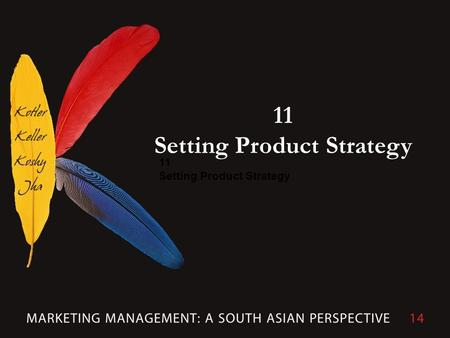 11 Setting Product Strategy. Copyright © 2013 Dorling Kindersley (India) Pvt Ltd. Authorized adaptation from the United States edition of Marketing Management,