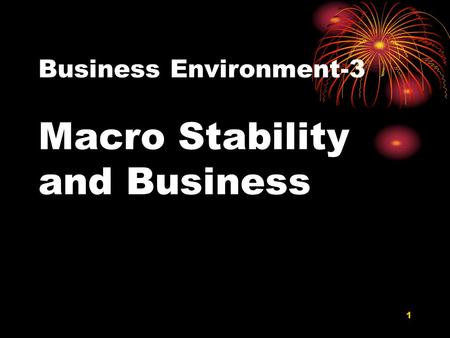 Business Environment-3 Macro Stability and Business 1.