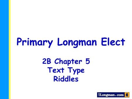 Primary Longman Elect 2B Chapter 5 Text Type Riddles.
