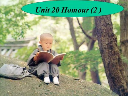 Unit 20 Homour (2 ) Comedians are people, who tell jokes or do amusing things to make people laugh and think.