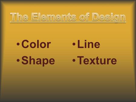 Color Shape Line Texture. Symbolism of Color Color Creates a Mood, Brings Out Emotion and Feelings Or Reflects Your Personality and Distinguishes Characters.