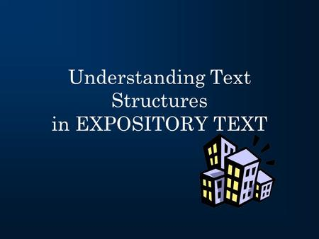 Understanding Text Structures in EXPOSITORY TEXT.