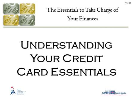 7.4.2.G1 Understanding Your Credit Card Essentials The Essentials to Take Charge of Your Finances.