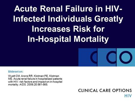 Acute Renal Failure in HIV- Infected Individuals Greatly Increases Risk for In-Hospital Mortality Slideset on: Wyatt CM, Arons RR, Klotman PE, Klotman.