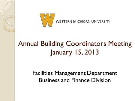 Annual Building Coordinators Meeting January 15, 2013 Facilities Management Department Business and Finance Division.