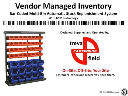 Vendor Managed Inventory Bar-Coded Multi-Bin Automatic Stock Replenishment System With GSM Technology Designed, Supplied and Operated by, ISO 9001:2008.
