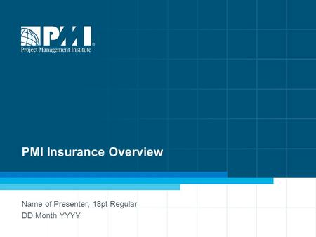 1 PMI Insurance Overview Name of Presenter, 18pt Regular DD Month YYYY.