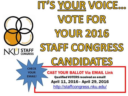CAST YOUR BALLOT Via  Link Qualified VOTERS received an  ! April 11, 2016– April 29, 2016  CHECK YOUR  !