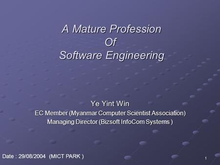 1 A Mature Profession Of Software Engineering A Mature Profession Of Software Engineering Ye Yint Win EC Member (Myanmar Computer Scientist Association)