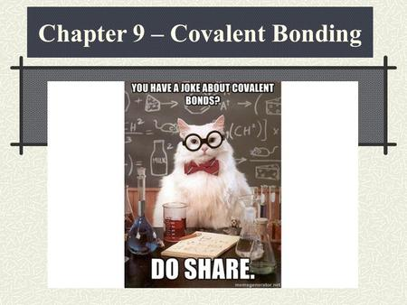 "Chapter 9 – Covalent Bonding. Review of Chapter 8 In Chapter 8, we learned about electrons being transferred (""given up"" or ""stolen away"") This type of."