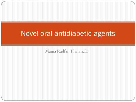 Mania Radfar Pharm.D. Novel oral antidiabetic agents.
