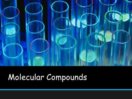 Molecular Compounds. Objectives Distinguish between the melting points and boiling points of molecular compounds and ionic compounds Distinguish between.