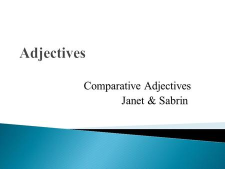 Comparative Adjectives Janet & Sabrin. To compare one person, thing, action, event or group with another person, thing … Often, the comparative adjective.