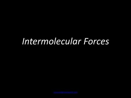 Intermolecular Forces www.assignmentpoint.com. Intermolecular Forces Covalent bonds exist between atoms within a molecular compound These covalent bonds.