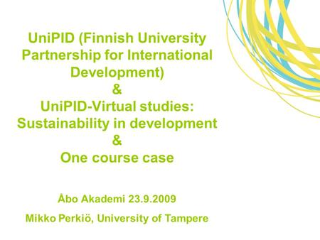 UniPID (Finnish University Partnership for International Development) & UniPID-Virtual studies: Sustainability in development & One course case Åbo Akademi.
