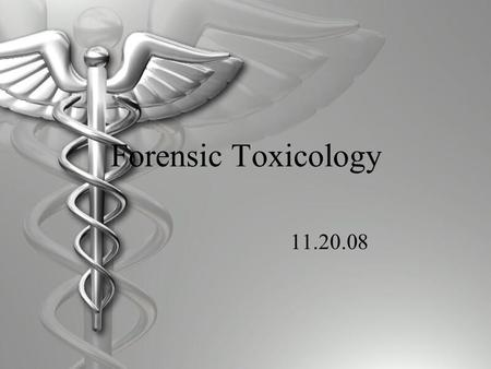 Forensic Toxicology 11.20.08. Deaths Investigated by Forensic Toxicologists  Accidental Poisonings  Drug Abuse Cases  Suicidal Poisonings  Homicidal.