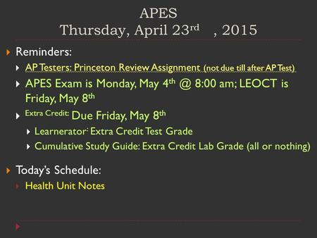 APES Thursday, April 23 rd, 2015  Reminders:  AP Testers: Princeton Review Assignment (not due till after AP Test)  APES Exam is Monday, May 4