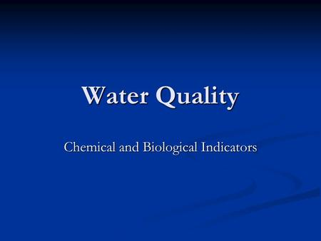 Water Quality Chemical and Biological Indicators.