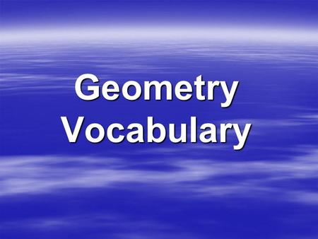 Geometry Vocabulary. Midpoint  The point halfway between the endpoints of a segment. i.e. If C in the midpoint of segment AB, i.e. If C in the midpoint.