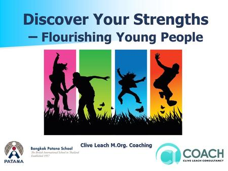 Clive Leach M.Org. Coaching Clive Leach M.Org. Coaching Discover Your Strengths – Flourishing Young People.
