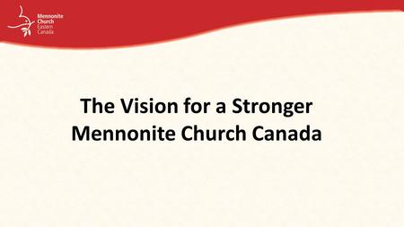 The Vision for a Stronger Mennonite Church Canada.