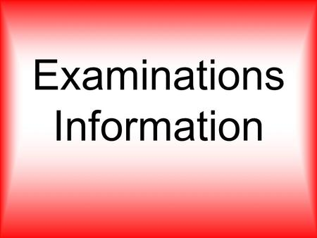 Examinations Information. Examination Timetables Your personal copy of the exam timetable will be sent home before each exam session. You must check this.