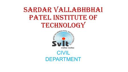 SARDAR VALLABHBHAI PATEL INSTITUTE OF TECHNOLOGY CIVIL DEPARTMENT.