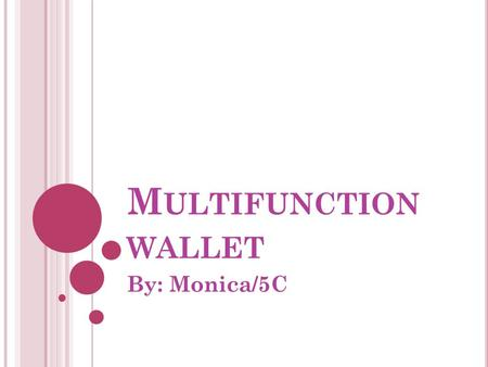 M ULTIFUNCTION WALLET By: Monica/5C. P ROBLEM My pencil case is too big and not that simple to bring for travelling.