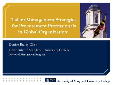 Talent Management Strategies for Procurement Professionals in Global Organization: Denise Bailey Clark University of Maryland University College Doctor.