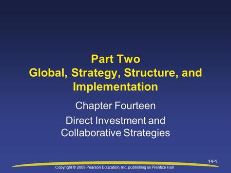Copyright © 2009 Pearson Education, Inc. publishing as Prentice Hall 14-1 Part Two Global, Strategy, Structure, and Implementation Chapter Fourteen Direct.