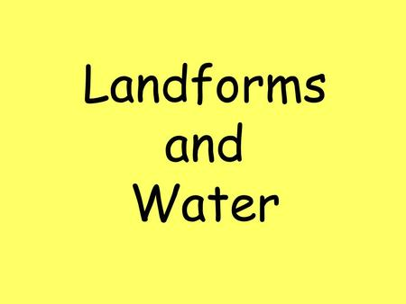 Landforms and Water.