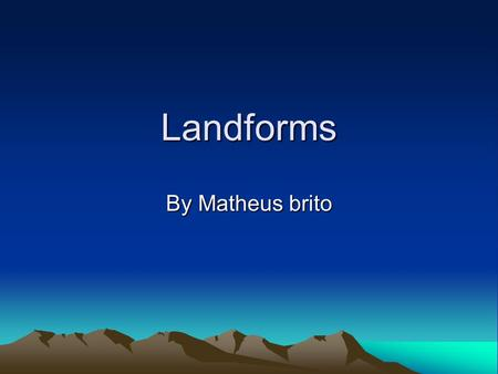 Landforms By Matheus brito. Mountain range A mountain range is a group or chain of mountains that are close together. Mountain ranges are usually separated.