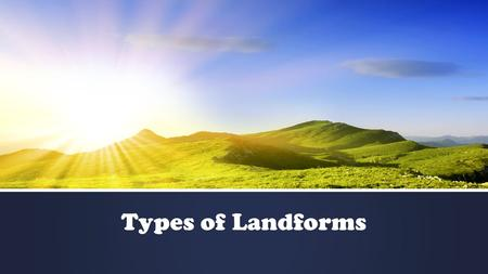 Types of Landforms. A volcano is… ▪ An opening in Earth's surface through which hot rock and ash are forced out.
