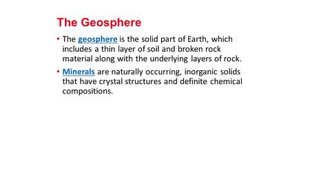 The geosphere is the solid part of Earth, which includes a thin layer of soil and broken rock material along with the underlying layers of rock.geosphere.