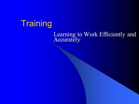 Training Learning to Work Efficiently and Accurately.