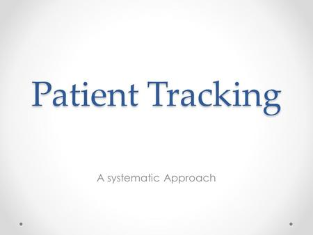 Patient Tracking A systematic Approach. Patient Tracking Covenant All Risk Training & Consulting, Inc.2.