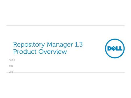 Repository Manager 1.3 Product Overview Name Title Date.